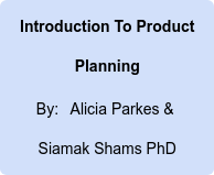 Introduction To Product Planning By: Alicia Parkes &  Siamak Shams PhD