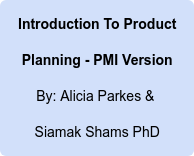 Introduction To Product Planning - PMI Version By: Alicia Parkes &  Siamak Shams PhD