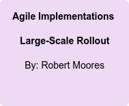 Agile Implementations  Large-Scale Rollout By: Robert Moores